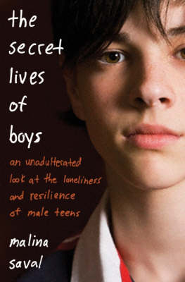 The Secret Lives of Boys: Inside the Raw Emotional World of Male Teens
