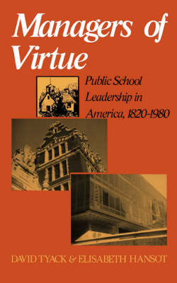 Managers Of Virtue: Public School Leadership In America, 1820-1980