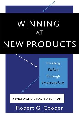 Winning at New Products, 5th Edition: Creating Value Through Innovation