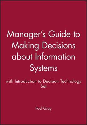 Manager's Guide to Making Decisions About Information Systems: WITH Introduction to Decision Technology