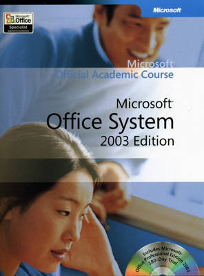 Microsoft Official Academic Course: Microsoft Office 2003