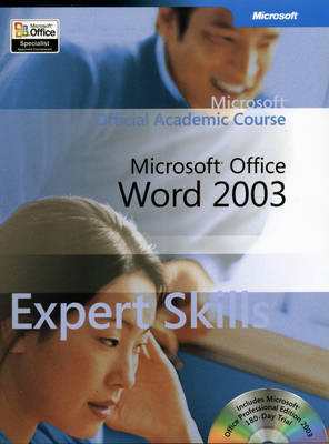 Microsoft Official Academic Course: Microsoft Word 2003 Expert Skills