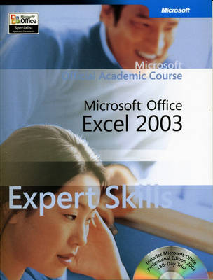 Microsoft Official Academic Course: Microsoft Office Excel 2003 Expert Skills