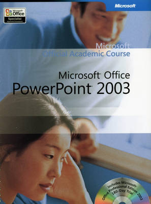 Microsoft Official Academic Course: Microsoft Office PowerPoint 2003