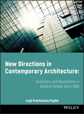 New Directions in Contemporary Architecture: Evolutions and Revolutions in Building Design Since 1988