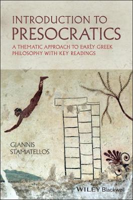 Introduction to Presocratics: A Thematic Approach to Early Greek Philosophy with Key Readings