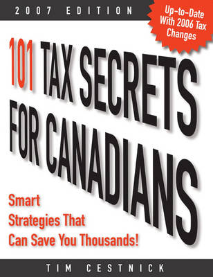 101 Tax Secrets for Canadians 2007: Smart Strategies That Can Save You Thousands