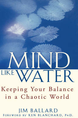 Mind Like Water: Keeping Your Balance in a Chaotic World