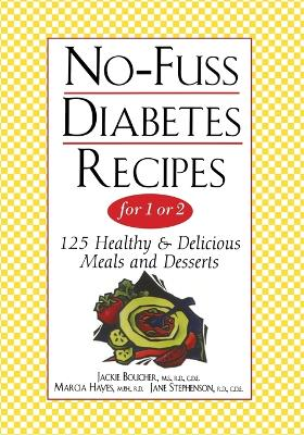 No-fuss Diabetes Recipes for 1 or 2: 125 Healthy and Delicious Meals and Desserts