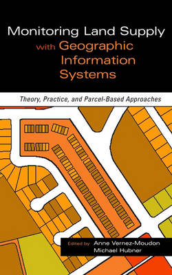 Monitoring Land Supply with Geographic Information Systems: Theory, Practice and Parcel-based Approaches