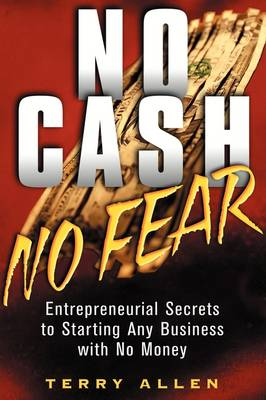 No Cash, No Fear: Entrepreneurial Secrets to Starting Any Business with No Money