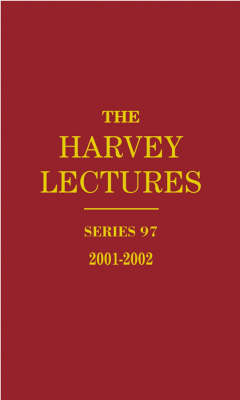 The Harvey Lectures: Vol 97: 2001-2002