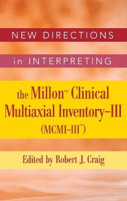 New Directions in Interpreting the Millon Clincial Multiaxial Inventory-III (MCMI-III): Essays on Critical Issues