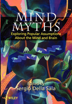 Mind Myths: Exploring Popular Assumptions About the Mind and Brain