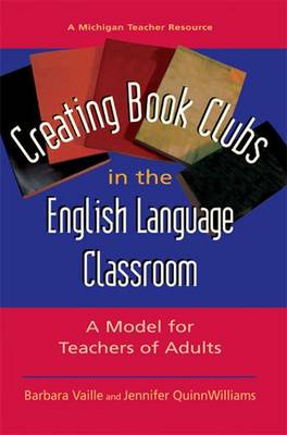 Creating Book Clubs in the English Language Classroom: A Model for Teachers of Adults
