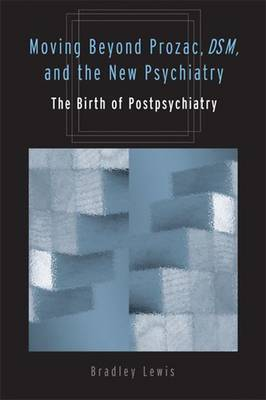 Moving Beyond Prozac, DSM, and the New Psychiatry: The Birth of Postpsychiatry