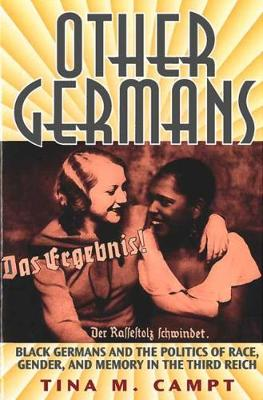 Other Germans: Black Germans and the Politics of Race, Gender, and Memory in the Third Reich