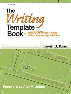 The Writing Template Book: The Michigan Guide to Writing Well and Success on High-Stakes Tests