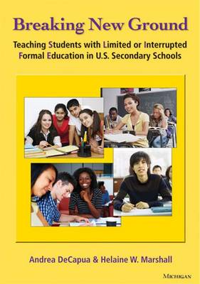 Breaking New Ground: Teaching Students with Limited or Interrupted Formal Education in U.S. Secondary Schools
