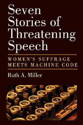 Seven Stories of Threatening Speech: Women's Suffrage Meets Machine Code