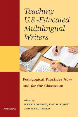 Teaching U.S.- Educated Multilingual Writers: Pedagogical Practices from and for the Classroom
