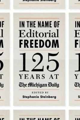 In the Name of Editorial Freedom: 125 Years at the Michigan Daily