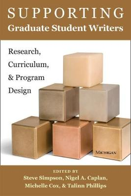 Supporting Graduate Student Writers: Research, Curriculum, and Program Design