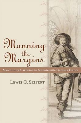 Manning the Margins: Masculinity and Writing in Seventeenth-century France