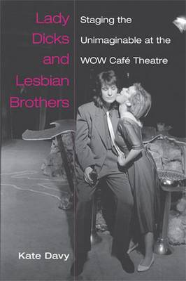 Lady Dicks and Lesbian Brothers: Staging the Unimaginable at the WOW Cafe Theatre