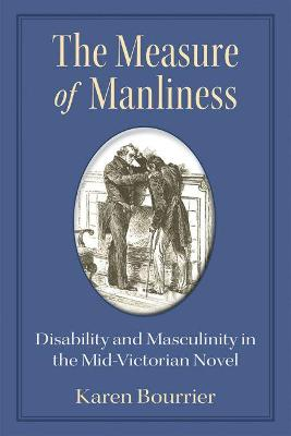The Measure of Manliness: Disability and Masculinity in the Mid-Victorian Novel