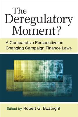 The Deregulatory Moment?: A Comparative Perspective on Chnaging Campaign Finance Laws