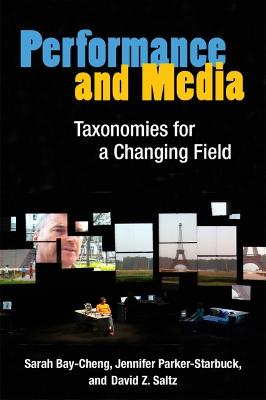 Performance and Media: Taxonomies for a Changing Field