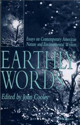 Earthly Words: Essays on Contemporary American Nature and Environmental Writers