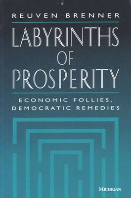 Labyrinths of Prosperity: Economic Follies, Democratic Remedies