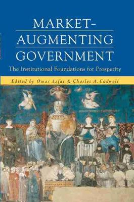 Market-augmenting Government: The Institutional Foundations for Prosperity