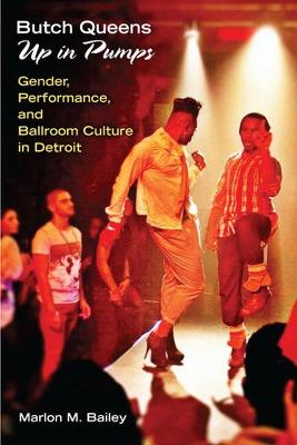 Butch Queens Up in Pumps: Gender, Performance, and Ballroom Culture in Detroit