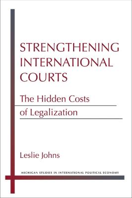 Strengthening International Courts: The Hidden Costs of Legalization