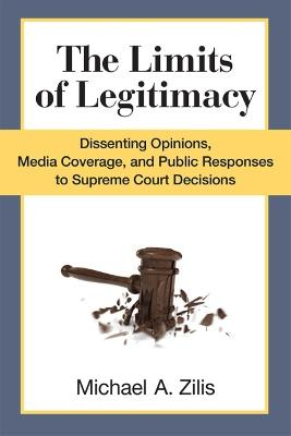 The Limits of Legitimacy: Dissenting Opinions, Media Coverage, and Public Responses to Supreme Court Decisions