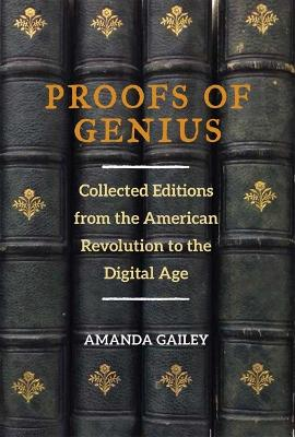 Proofs of Genius: Collected Editions from the American Revolution to the Digital Age