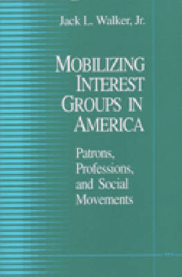 Mobilizing Interest Groups in America: Patrons, Professions, and Social Movements