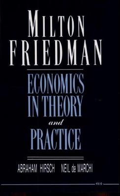 Milton Friedman: Economics in Theory and Practice