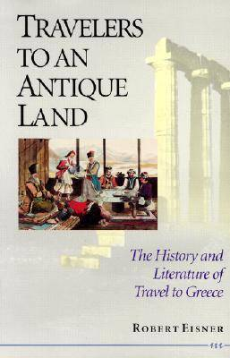Travelers to an Antique Land: The History and Literature of Travel to Greece