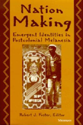 Nation Making: Emergent Identities in Postcolonial Melanesia