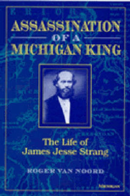 Assassination of a Michigan King: The Life of James Jesse Strang