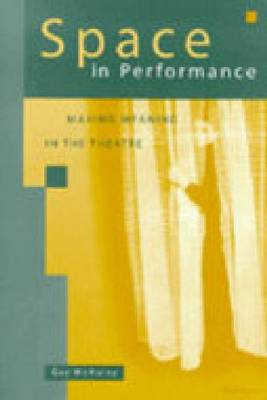 Space in Performance: Making Meaning in the Theatre