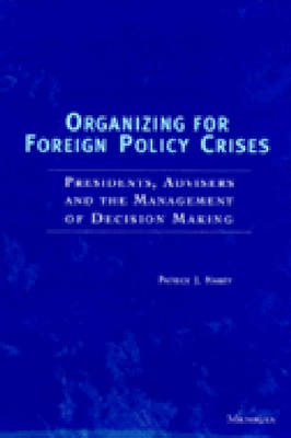 Organizing for Foreign Policy Crises: Presidents, Advisers and the Management of Decision Making