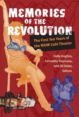 Memories of the Revolution: The First Ten Years of the WOW Cafe Theater