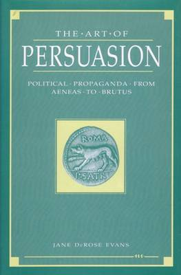The Art of Persuasion: Political Propaganda from Aeneas to Brutus