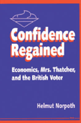 Confidence Regained: Economics, Mrs. Thatcher and the British Voter