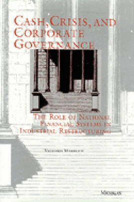 Cash, Crisis and Corporate Governance: The Role of National Financial Systems in Industrial Restructuring